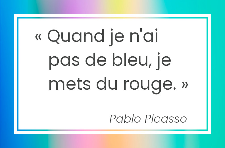 Picasso : Quand je n'ai pas de bleu, je mets du rouge